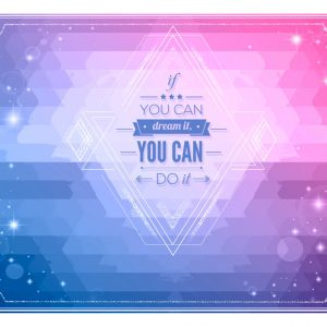 Fototapetti - If you can dream it, you can do it!-2
